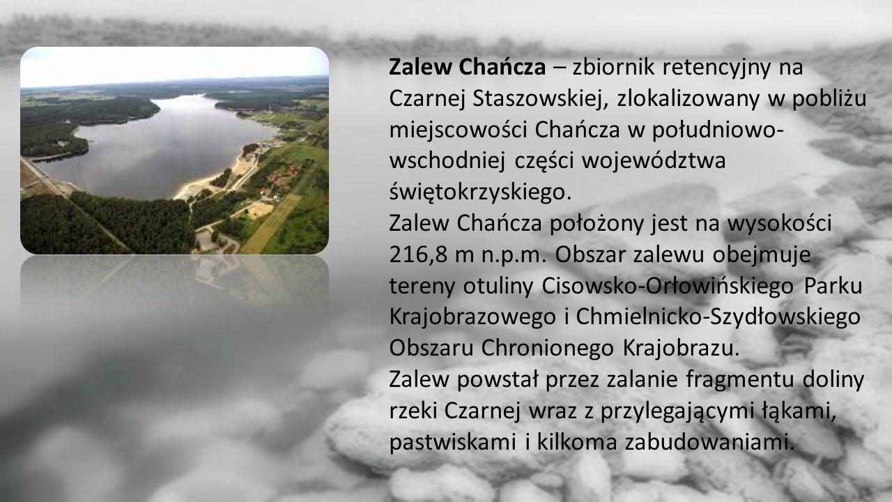 Zalew Chańcza – zbiornik retencyjny na Czarnej Staszowskiej, zlokalizowany w pobliżu miejscowości Chańcza w południowo- wschodniej części województwa świętokrzyskiego.