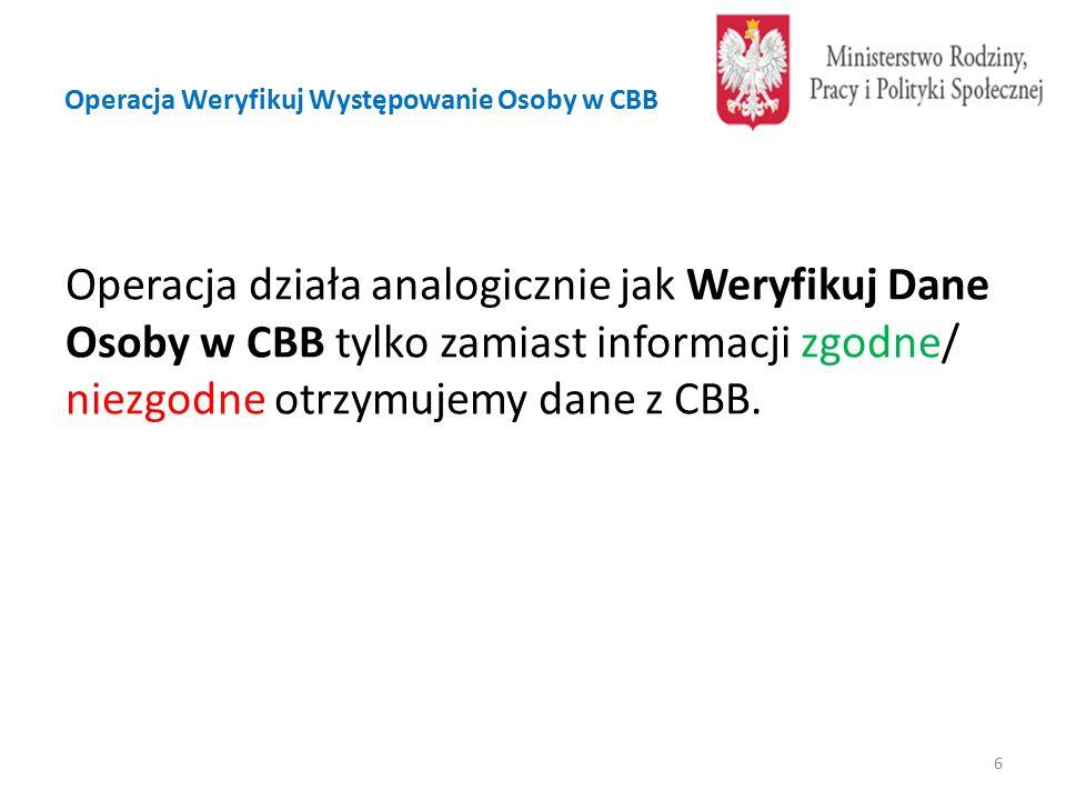 Operacja Weryfikuj Występowanie Osoby w CBB Operacja działa analogicznie jak Weryfikuj Dane Osoby w CBB tylko zamiast informacji zgodne/ niezgodne otrzymujemy dane z CBB.