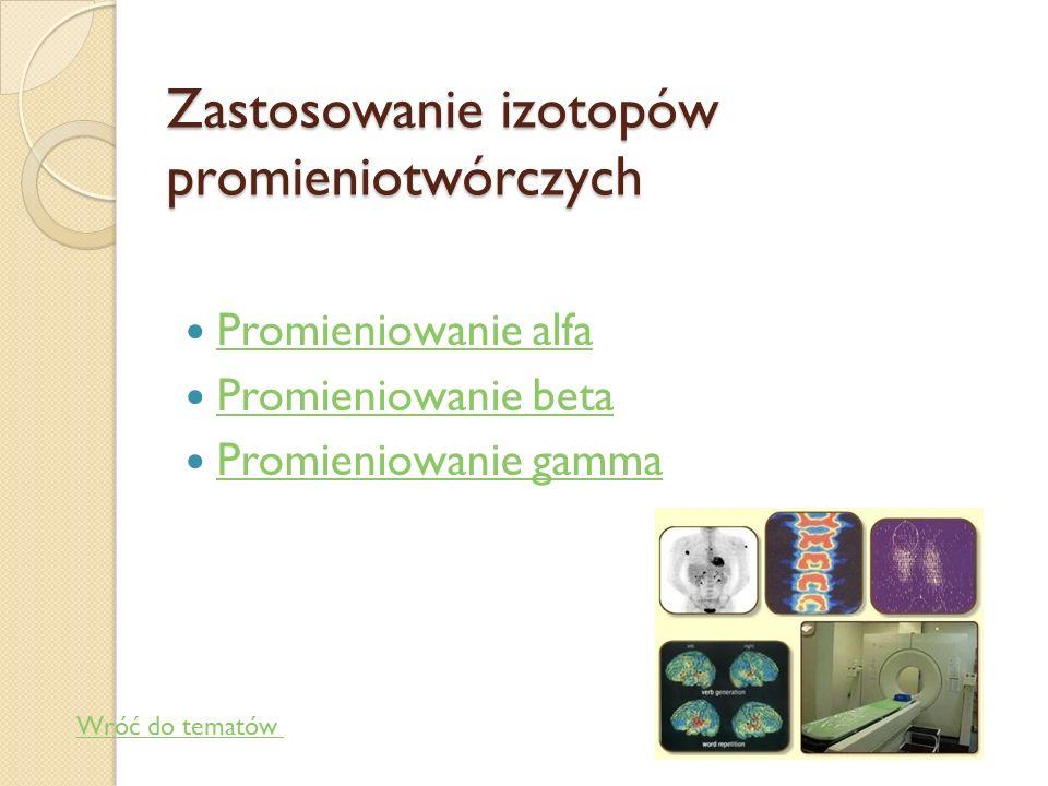 Rodzaje promieniowania jądrowego : Promieniowanie alfa Promieniowanie beta Promieniowanie gamma Promieniowanie rentgenowskie (X) Promieniowanie neutro