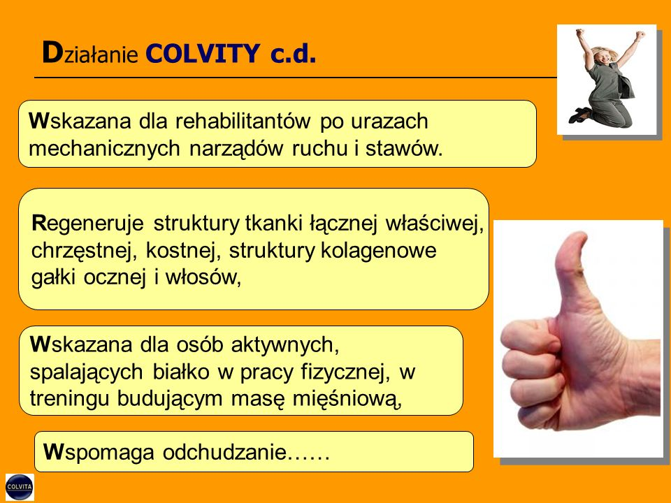 D ziałanie COLVITY c.d. Wskazana dla rehabilitantów po urazach mechanicznych narządów ruchu i stawów. Regeneruje struktury tkanki łącznej właściwej, c