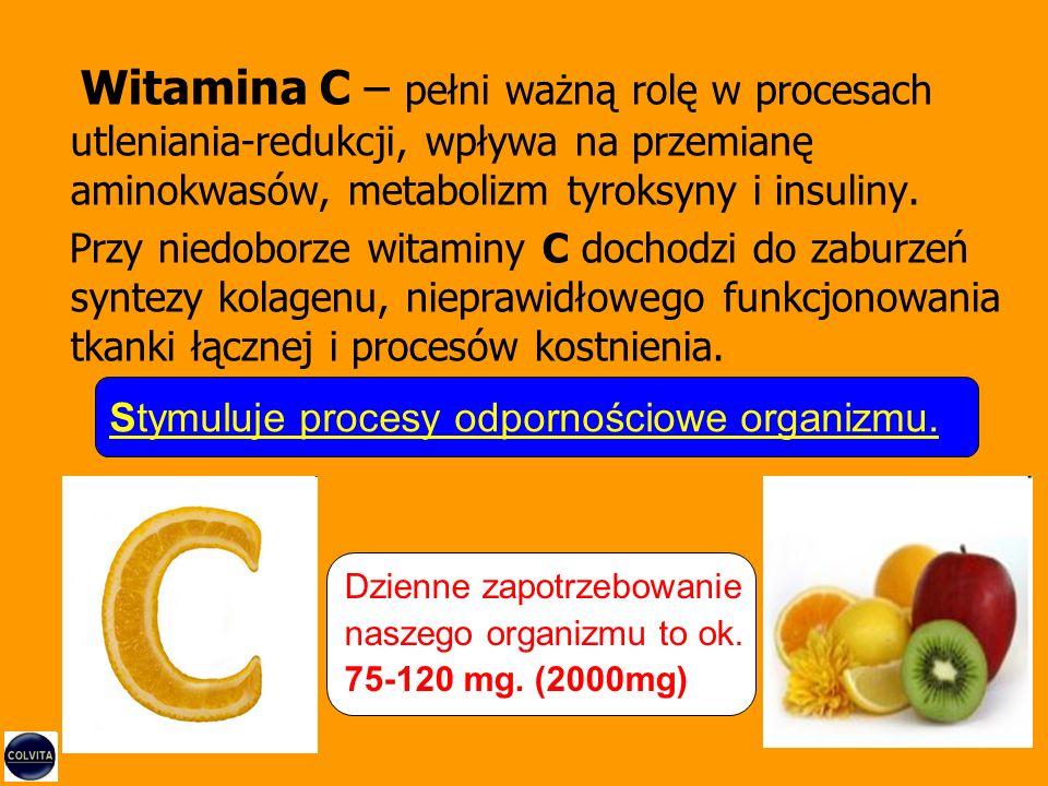 Witamina C – pełni ważną rolę w procesach utleniania-redukcji, wpływa na przemianę aminokwasów, metabolizm tyroksyny i insuliny.
