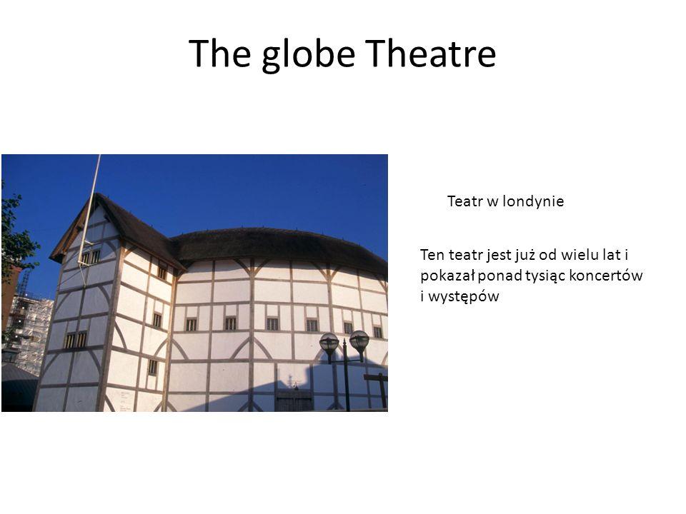 The globe Theatre Teatr w londynie Ten teatr jest już od wielu lat i pokazał ponad tysiąc koncertów i występów