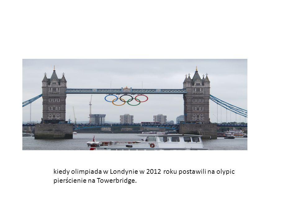 kiedy olimpiada w Londynie w 2012 roku postawili na olypic pierścienie na Towerbridge.