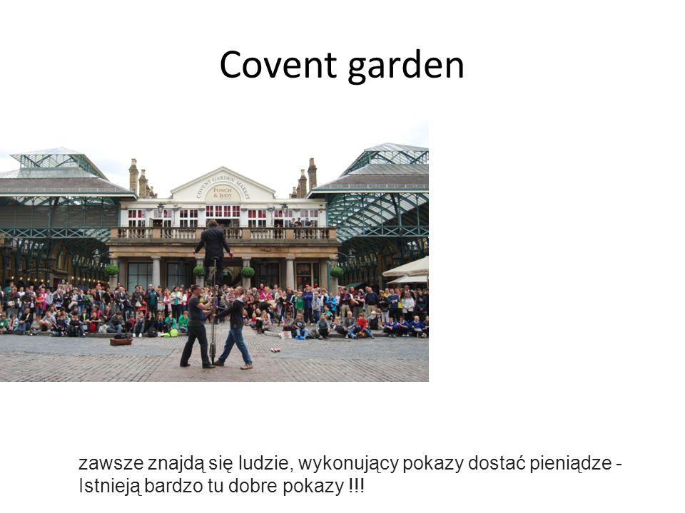 Covent garden zawsze znajdą się ludzie, wykonujący pokazy dostać pieniądze - Istnieją bardzo tu dobre pokazy !!!