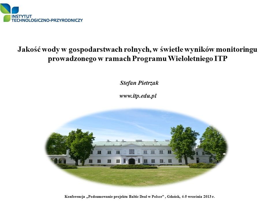 Jakość wody w gospodarstwach rolnych, w świetle wyników monitoringu prowadzonego w ramach Programu Wieloletniego ITP Stefan Pietrzak www.itp.edu.pl Ko