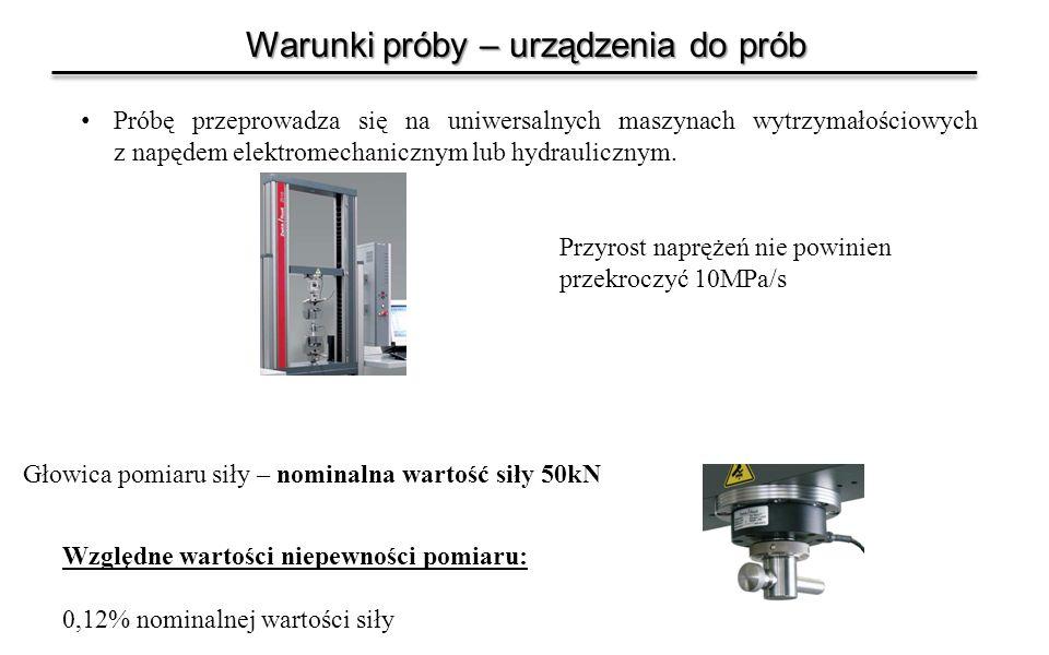 Warunki próby – urządzenia do prób Próbę przeprowadza się na uniwersalnych maszynach wytrzymałościowych z napędem elektromechanicznym lub hydrauliczny