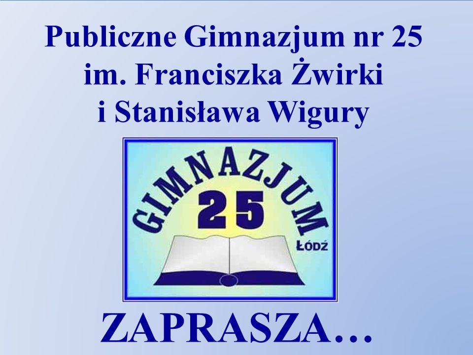 Publiczne Gimnazjum nr 25 im. Franciszka Żwirki i Stanisława Wigury ZAPRASZA…