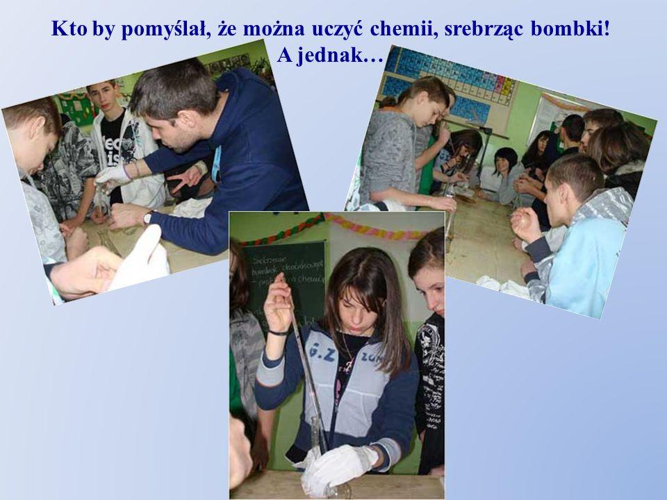 Kto by pomyślał, że można uczyć chemii, srebrząc bombki! A jednak…