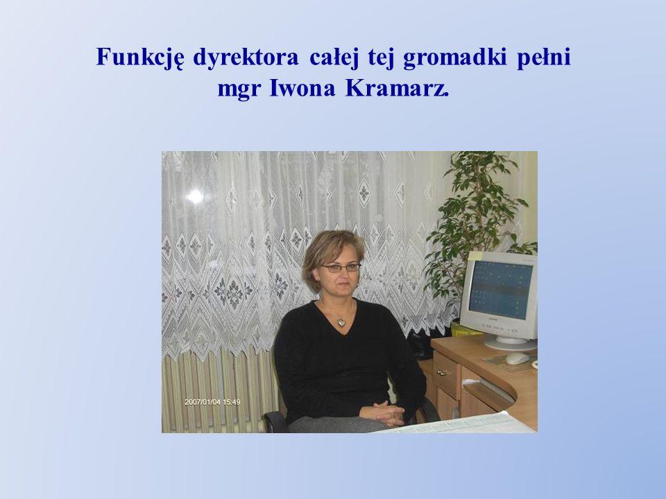 Funkcję dyrektora całej tej gromadki pełni mgr Iwona Kramarz.