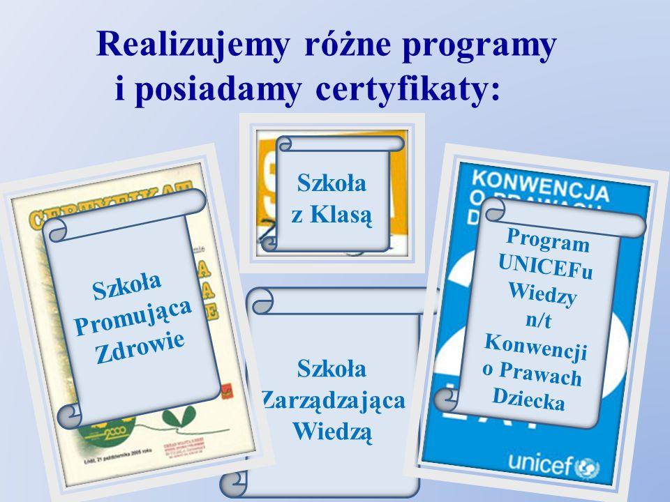 Szkoła Zarządzająca Wiedzą Realizujemy różne programy i posiadamy certyfikaty: Szkoła Promująca Zdrowie Program UNICEFu Wiedzy n/t Konwencji o Prawach Dziecka Szkoła z Klasą