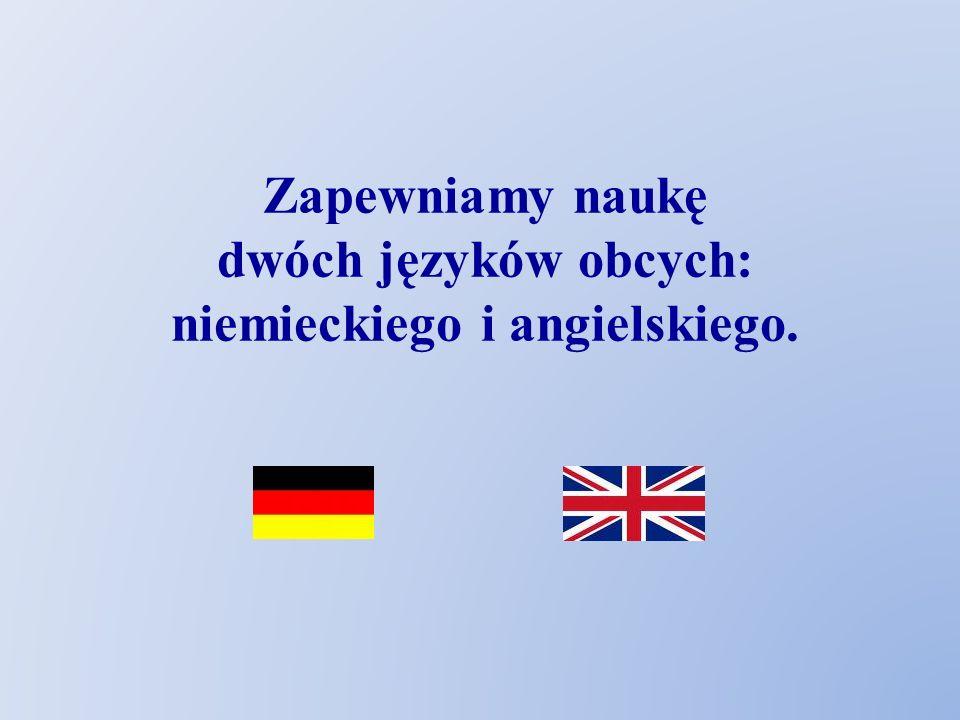 Zapewniamy naukę dwóch języków obcych: niemieckiego i angielskiego.