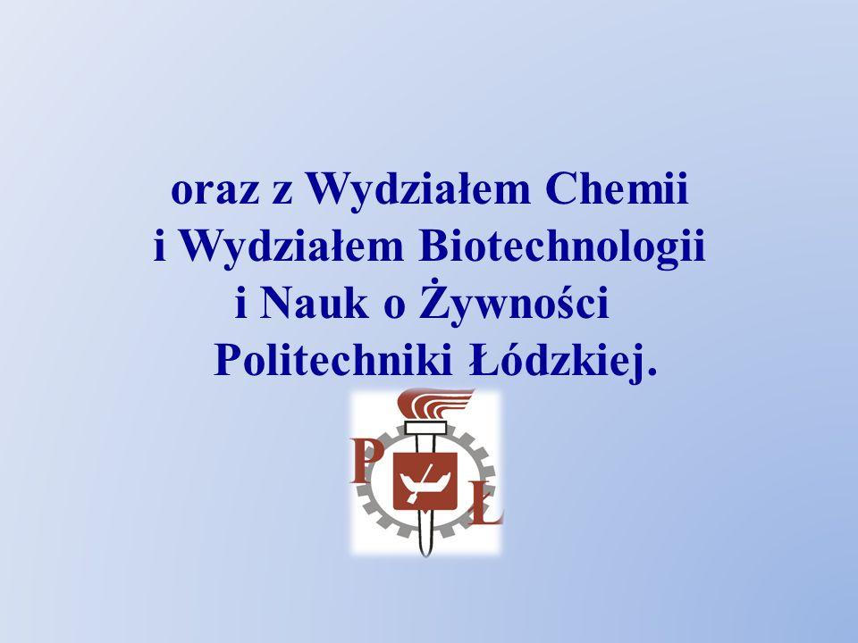 oraz z Wydziałem Chemii i Wydziałem Biotechnologii i Nauk o Żywności Politechniki Łódzkiej.