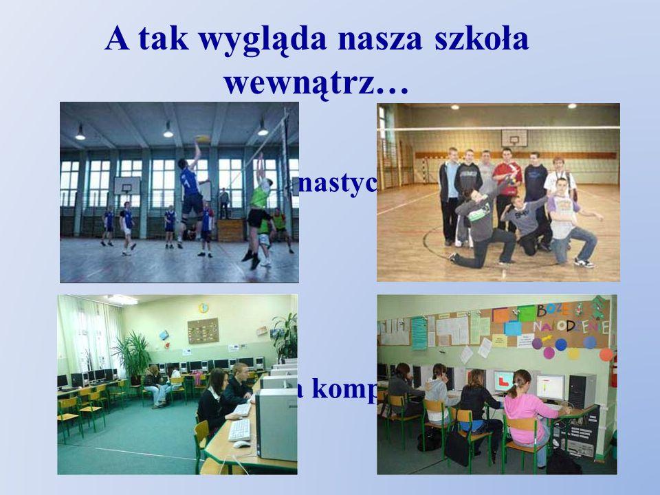 pracownia komputerowa sala gimnastyczna A tak wygląda nasza szkoła wewnątrz…
