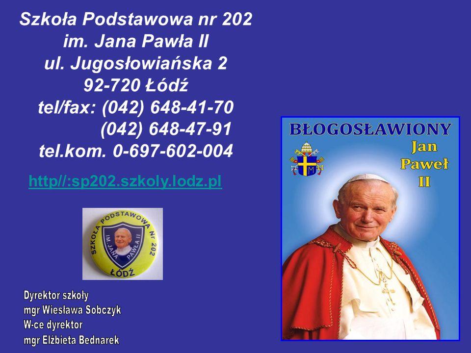 Szkoła Podstawowa nr 202 im. Jana Pawła II ul. Jugosłowiańska 2 92-720 Łódź tel/fax: (042) 648-41-70 (042) 648-47-91 tel.kom. 0-697-602-004 http//:sp2