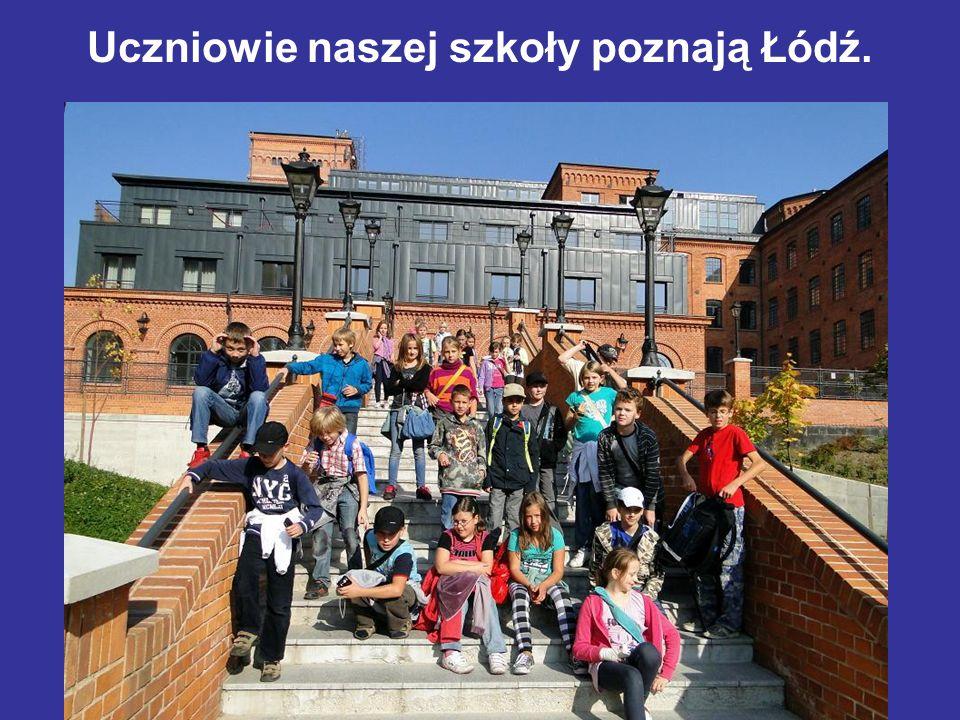 Uczniowie naszej szkoły poznają Łódź.