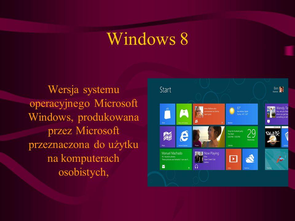 Windows 8 Wersja systemu operacyjnego Microsoft Windows, produkowana przez Microsoft przeznaczona do użytku na komputerach osobistych,