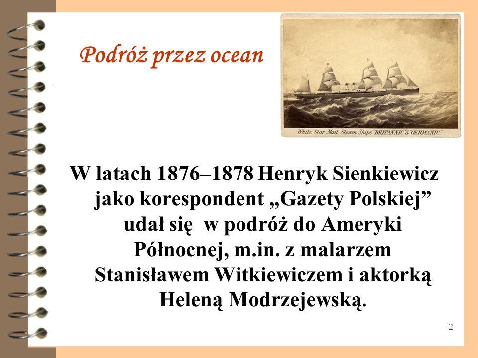 """2 Podróż przez ocean W latach 1876–1878 Henryk Sienkiewicz jako korespondent """"Gazety Polskiej udał się w podróż do Ameryki Północnej, m.in."""