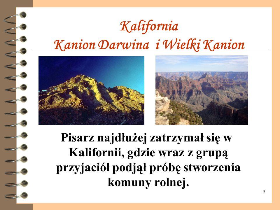 3 Kalifornia Kanion Darwina i Wielki Kanion Pisarz najdłużej zatrzymał się w Kalifornii, gdzie wraz z grupą przyjaciół podjął próbę stworzenia komuny rolnej.