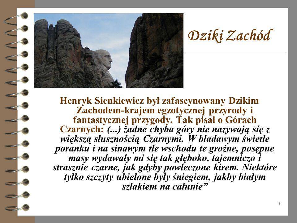 6 Dziki Zachód Henryk Sienkiewicz był zafascynowany Dzikim Zachodem-krajem egzotycznej przyrody i fantastycznej przygody.