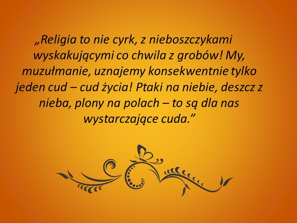 """""""Religia to nie cyrk, z nieboszczykami wyskakującymi co chwila z grobów."""