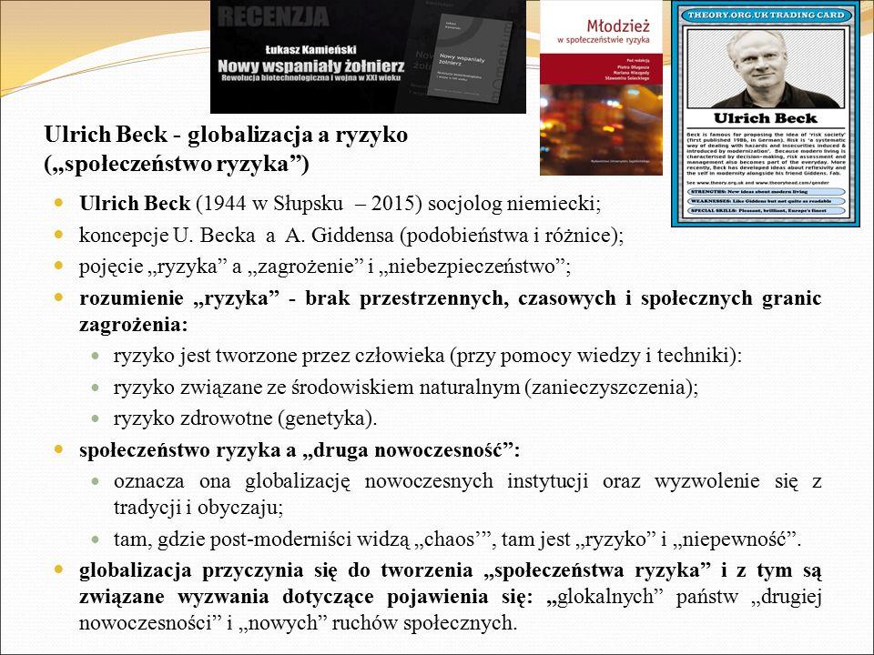 """Ulrich Beck - globalizacja a ryzyko (""""społeczeństwo ryzyka ) Ulrich Beck (1944 w Słupsku – 2015) socjolog niemiecki; koncepcje U."""
