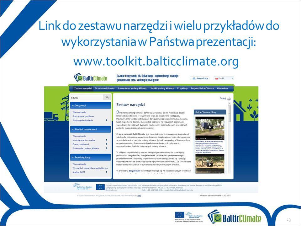 13 Link do zestawu narzędzi i wielu przykładów do wykorzystania w Państwa prezentacji: www.toolkit.balticclimate.org