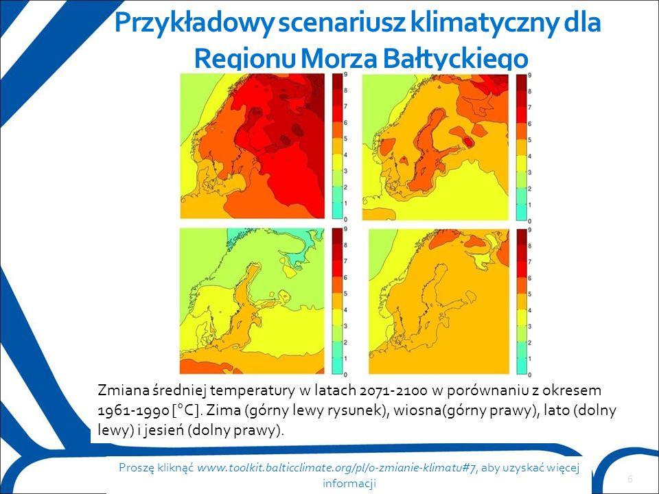 6 Przykładowy scenariusz klimatyczny dla Regionu Morza Bałtyckiego Proszę kliknąć www.toolkit.balticclimate.org/pl/o-zmianie-klimatu#7, aby uzyskać wi