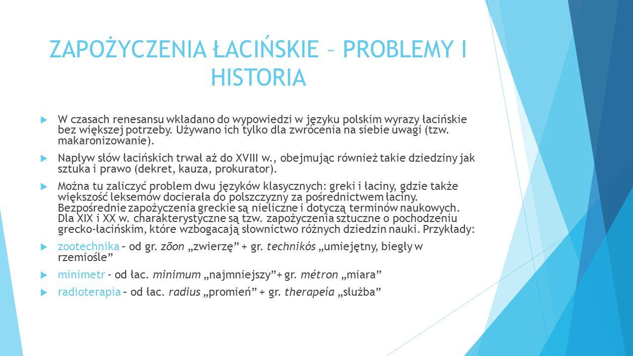 ZAPOŻYCZENIA ŁACIŃSKIE – PROBLEMY I HISTORIA  W czasach renesansu wkładano do wypowiedzi w języku polskim wyrazy łacińskie bez większej potrzeby.