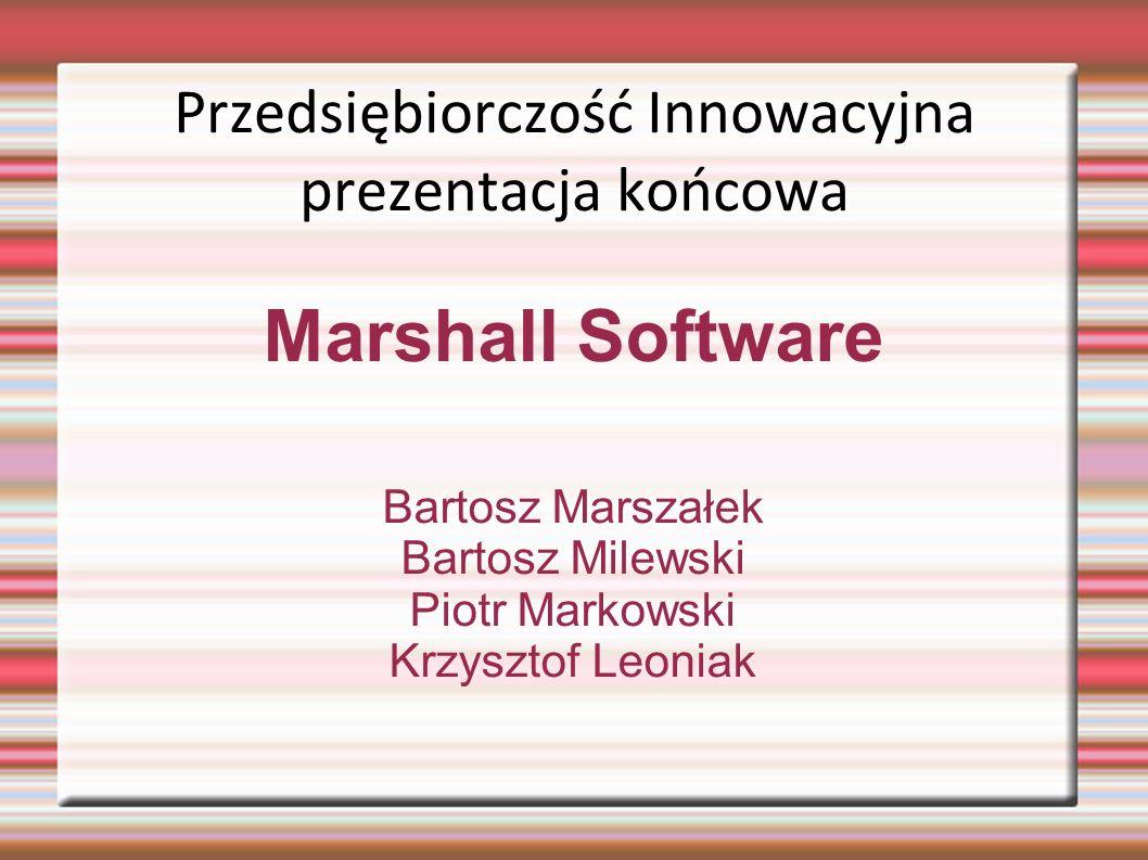 Przedsiębiorczość Innowacyjna prezentacja końcowa Marshall Software Bartosz Marszałek Bartosz Milewski Piotr Markowski Krzysztof Leoniak