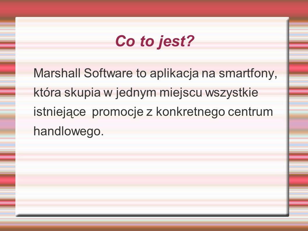 Co to jest? Marshall Software to aplikacja na smartfony, która skupia w jednym miejscu wszystkie istniejące promocje z konkretnego centrum handlowego.