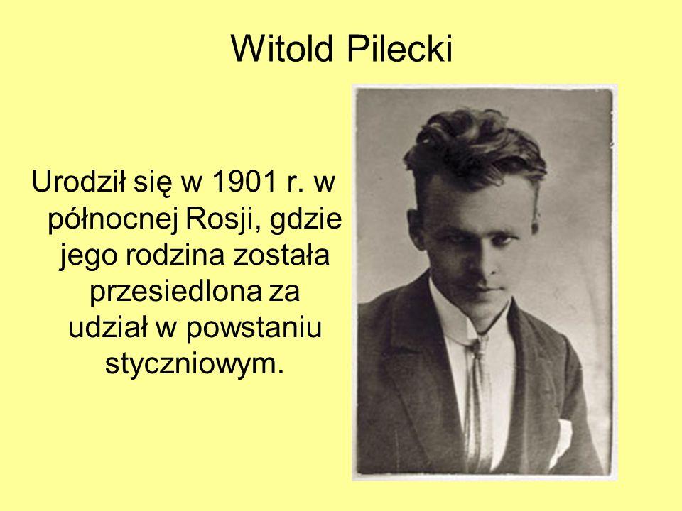 Witold Pilecki Urodził się w 1901 r.