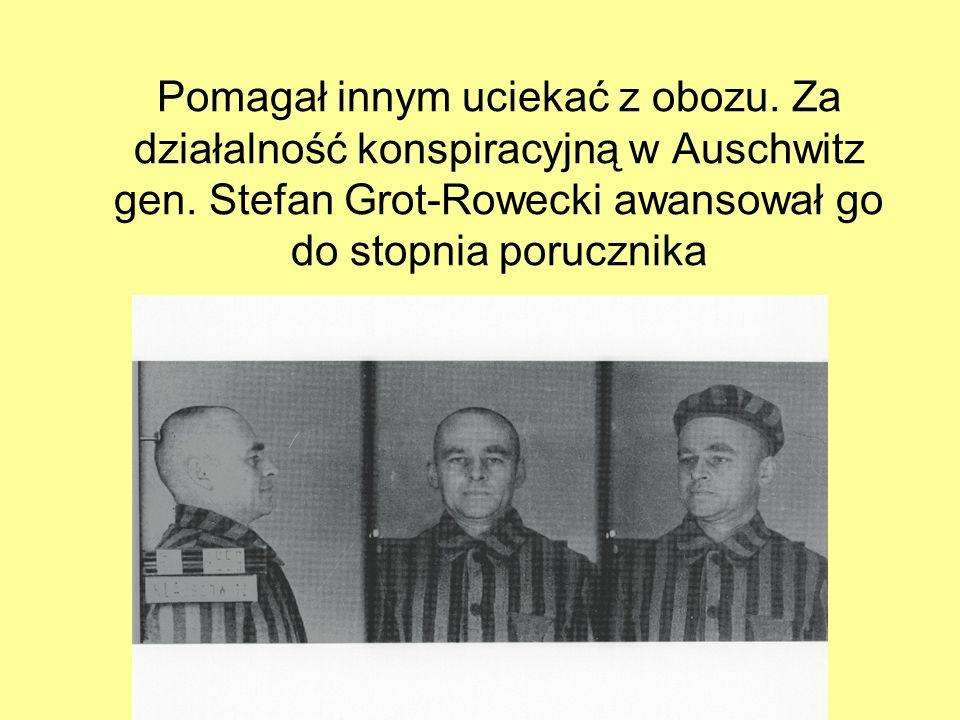 Pomagał innym uciekać z obozu. Za działalność konspiracyjną w Auschwitz gen.