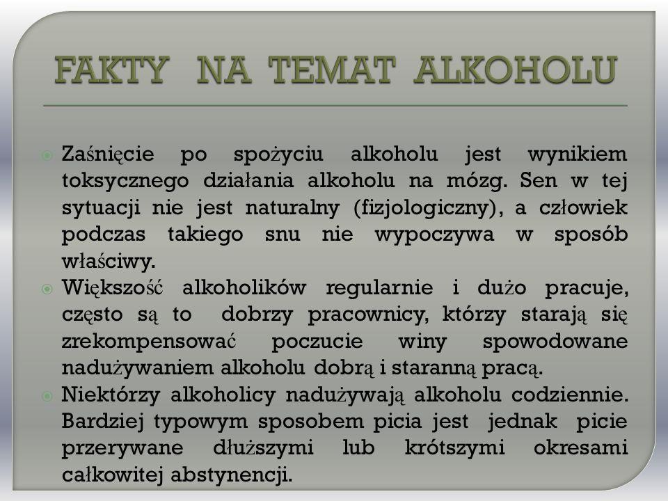  Za ś ni ę cie po spo ż yciu alkoholu jest wynikiem toksycznego dzia ł ania alkoholu na mózg.