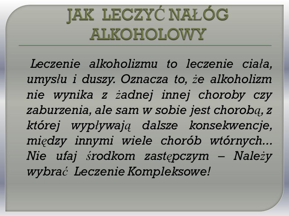 Leczenie alkoholizmu to leczenie cia ł a, umys ł u i duszy.