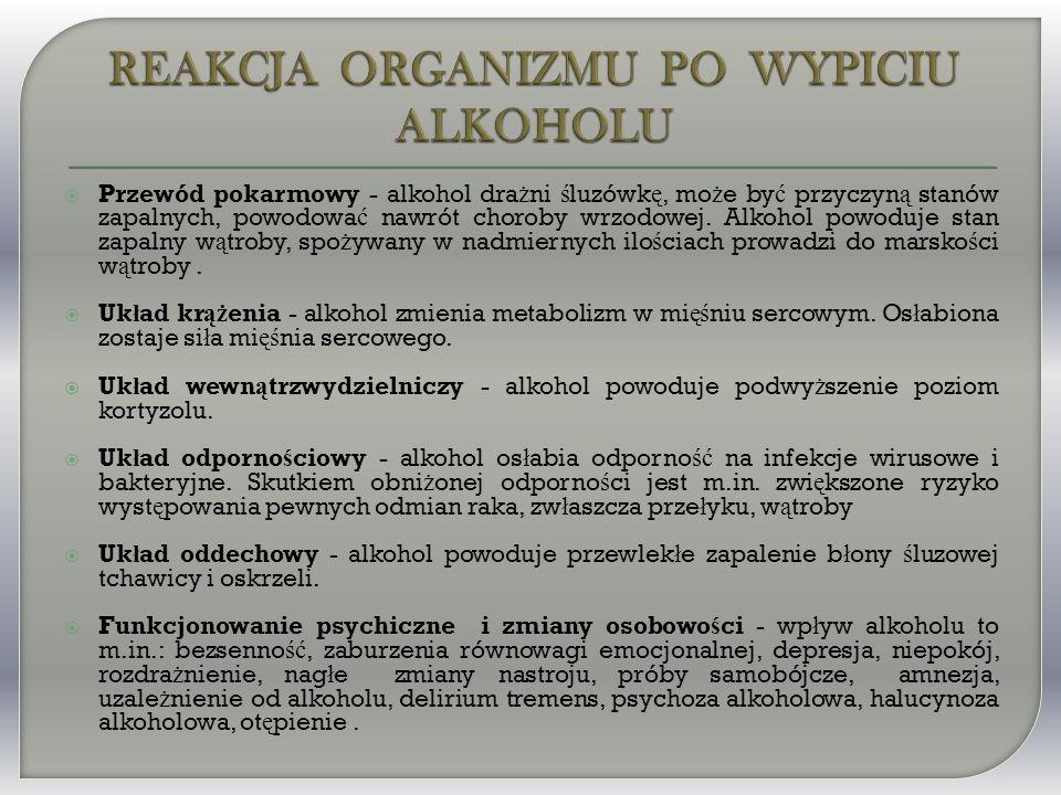  Przewód pokarmowy - alkohol dra ż ni ś luzówk ę, mo ż e by ć przyczyn ą stanów zapalnych, powodowa ć nawrót choroby wrzodowej.