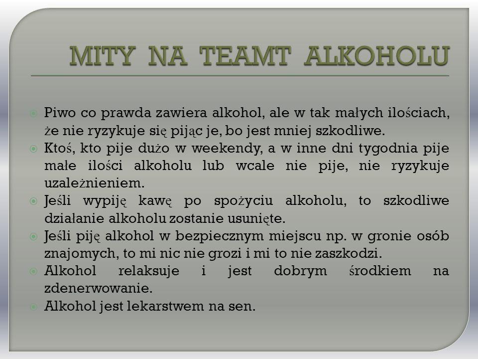  Piwo co prawda zawiera alkohol, ale w tak ma ł ych ilo ś ciach, ż e nie ryzykuje si ę pij ą c je, bo jest mniej szkodliwe.