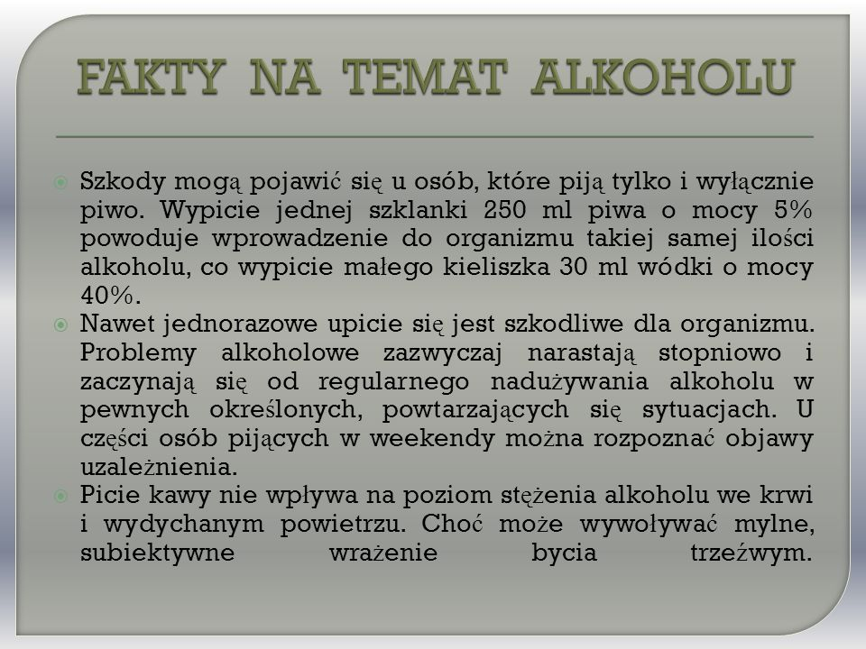  Szkody mog ą pojawi ć si ę u osób, które pij ą tylko i wy łą cznie piwo.