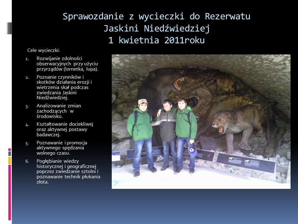 Sprawozdanie z wycieczki do Rezerwatu Jaskini Niedźwiedziej 1 kwietnia 2011roku Cele wycieczki: 1.