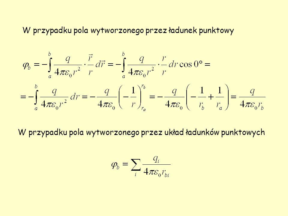 W przypadku pola wytworzonego przez ładunek punktowy W przypadku pola wytworzonego przez układ ładunków punktowych