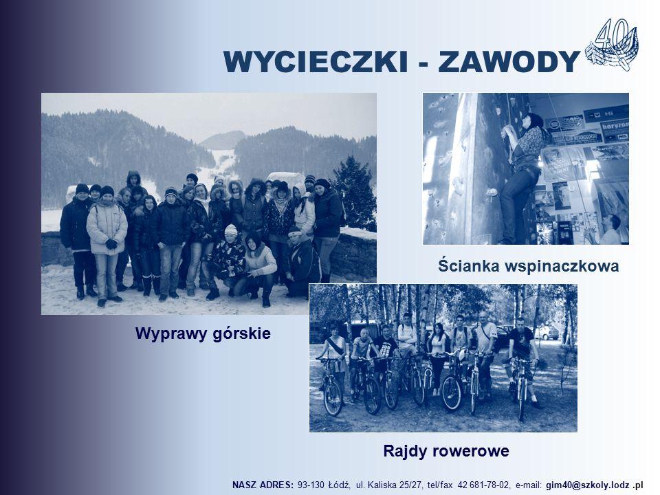 Rajdy rowerowe Ścianka wspinaczkowa Wyprawy górskie NASZ ADRES: 93-130 Łódź, ul. Kaliska 25/27, tel/fax 42 681-78-02, e-mail: gim40@szkoly.lodz.pl WYC