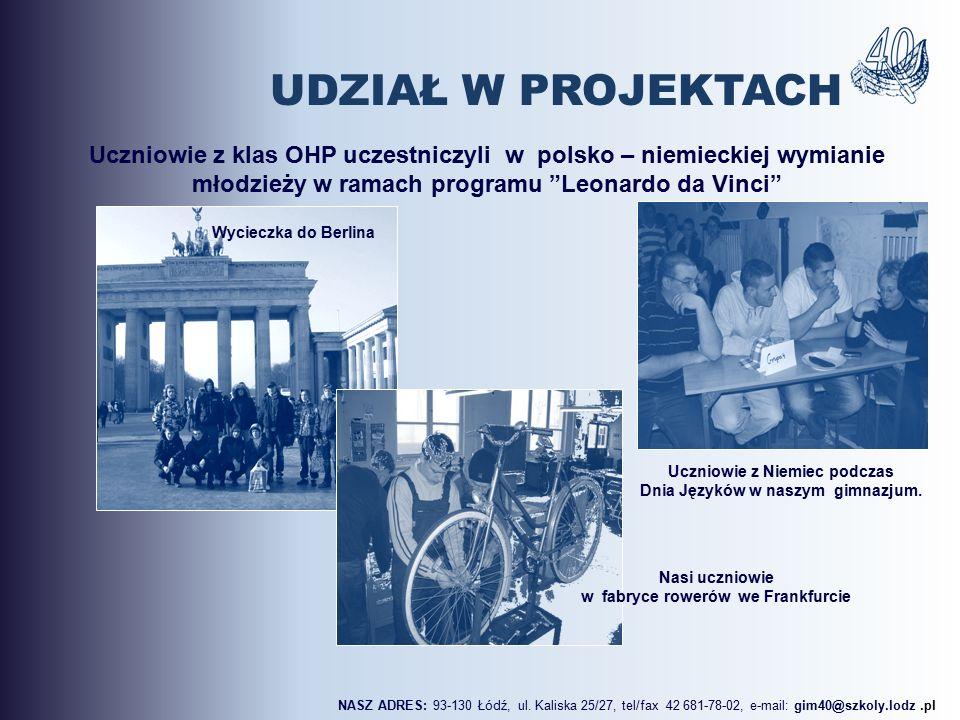 Uczniowie z klas OHP uczestniczyli w polsko – niemieckiej wymianie młodzieży w ramach programu Leonardo da Vinci Nasi uczniowie w fabryce rowerów we Frankfurcie Wycieczka do Berlina Uczniowie z Niemiec podczas Dnia Języków w naszym gimnazjum.