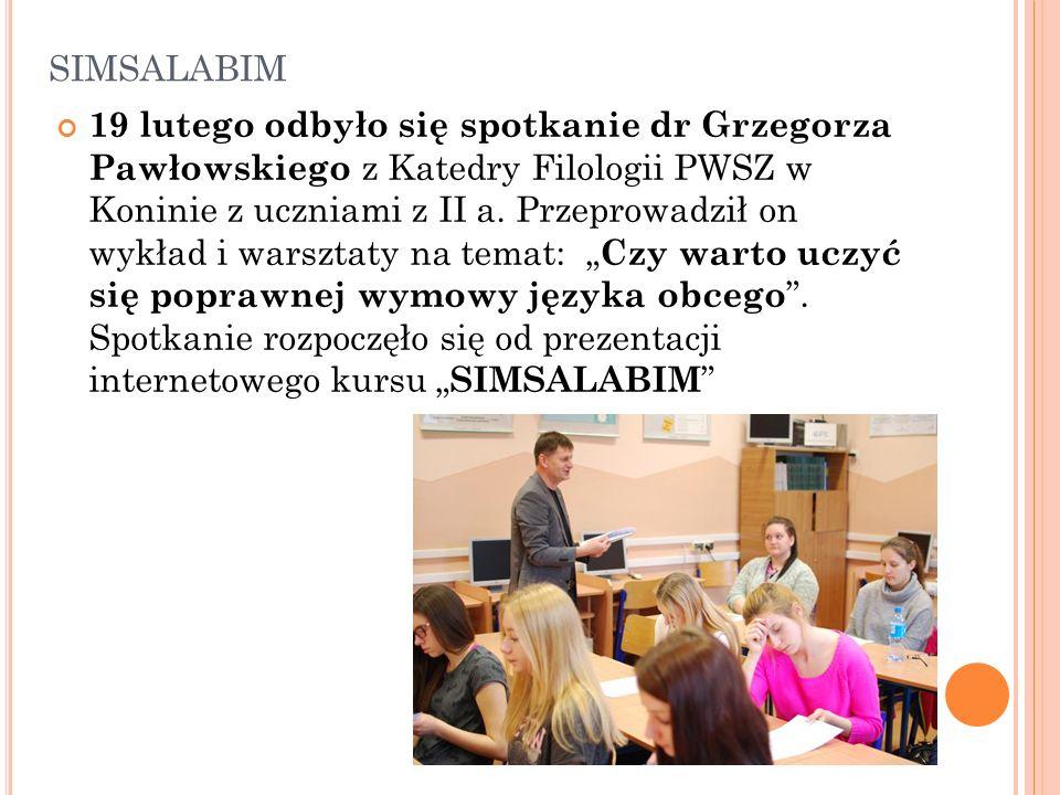 SIMSALABIM 19 lutego odbyło się spotkanie dr Grzegorza Pawłowskiego z Katedry Filologii PWSZ w Koninie z uczniami z II a.