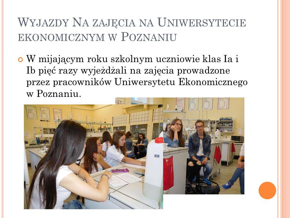 W YJAZDY N A ZAJĘCIA NA U NIWERSYTECIE EKONOMICZNYM W P OZNANIU W mijającym roku szkolnym uczniowie klas Ia i Ib pięć razy wyjeżdżali na zajęcia prowadzone przez pracowników Uniwersytetu Ekonomicznego w Poznaniu.