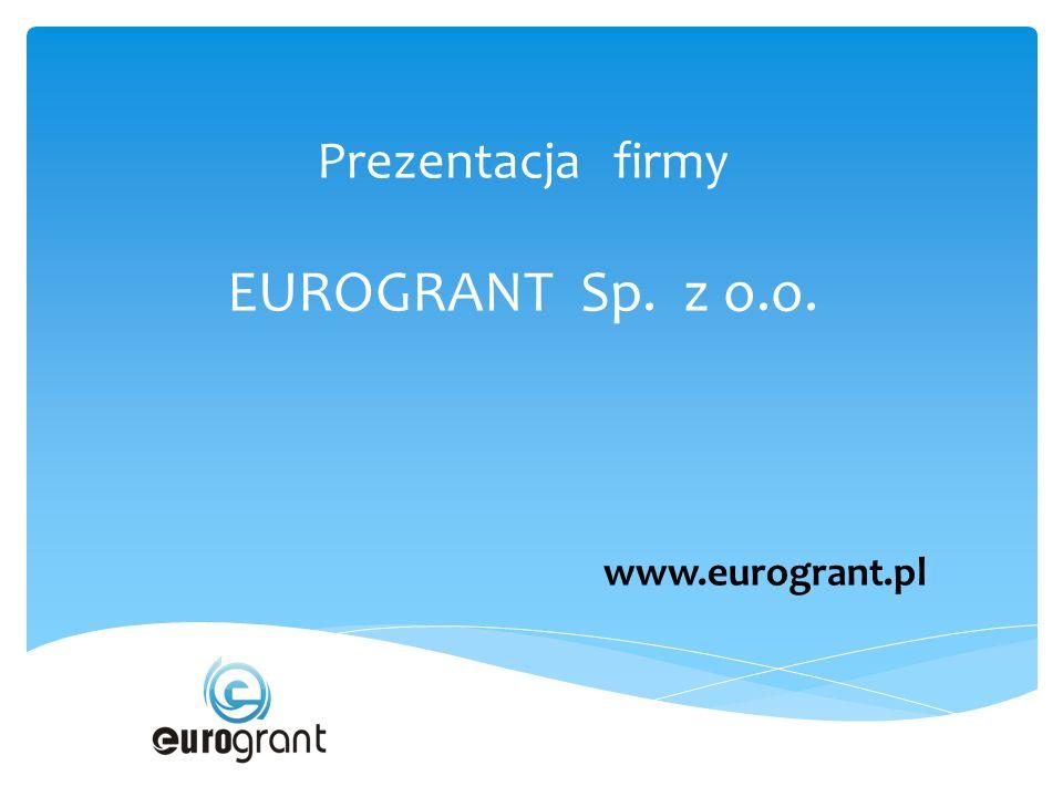 Prezentacja firmy EUROGRANT Sp. z o.o. www.eurogrant.pl
