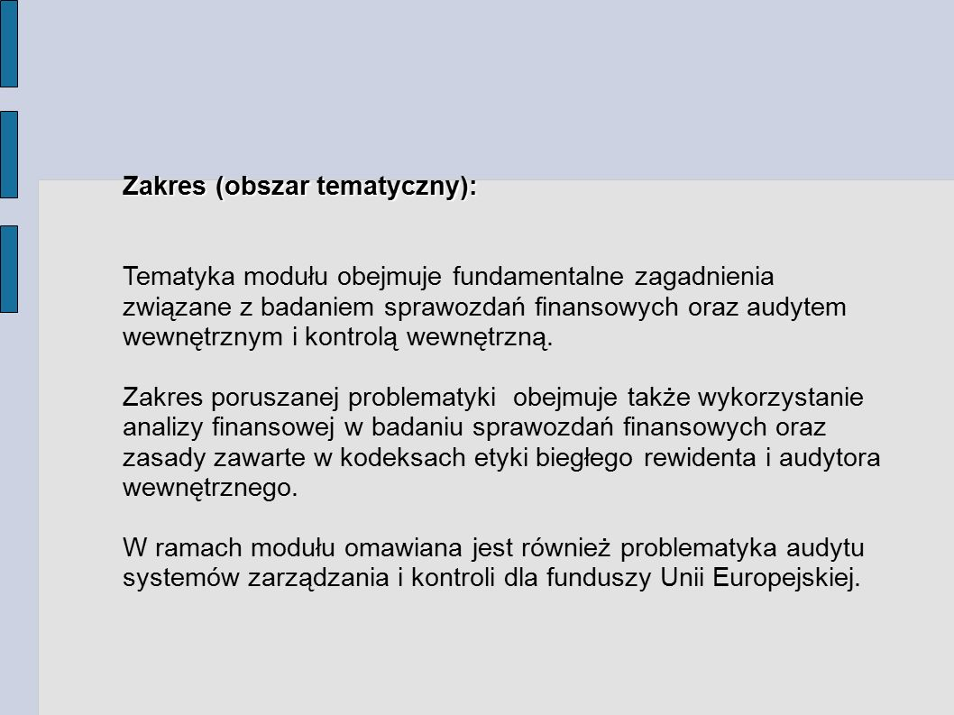 Zakres (obszar tematyczny): Tematyka modułu obejmuje fundamentalne zagadnienia związane z badaniem sprawozdań finansowych oraz audytem wewnętrznym i k