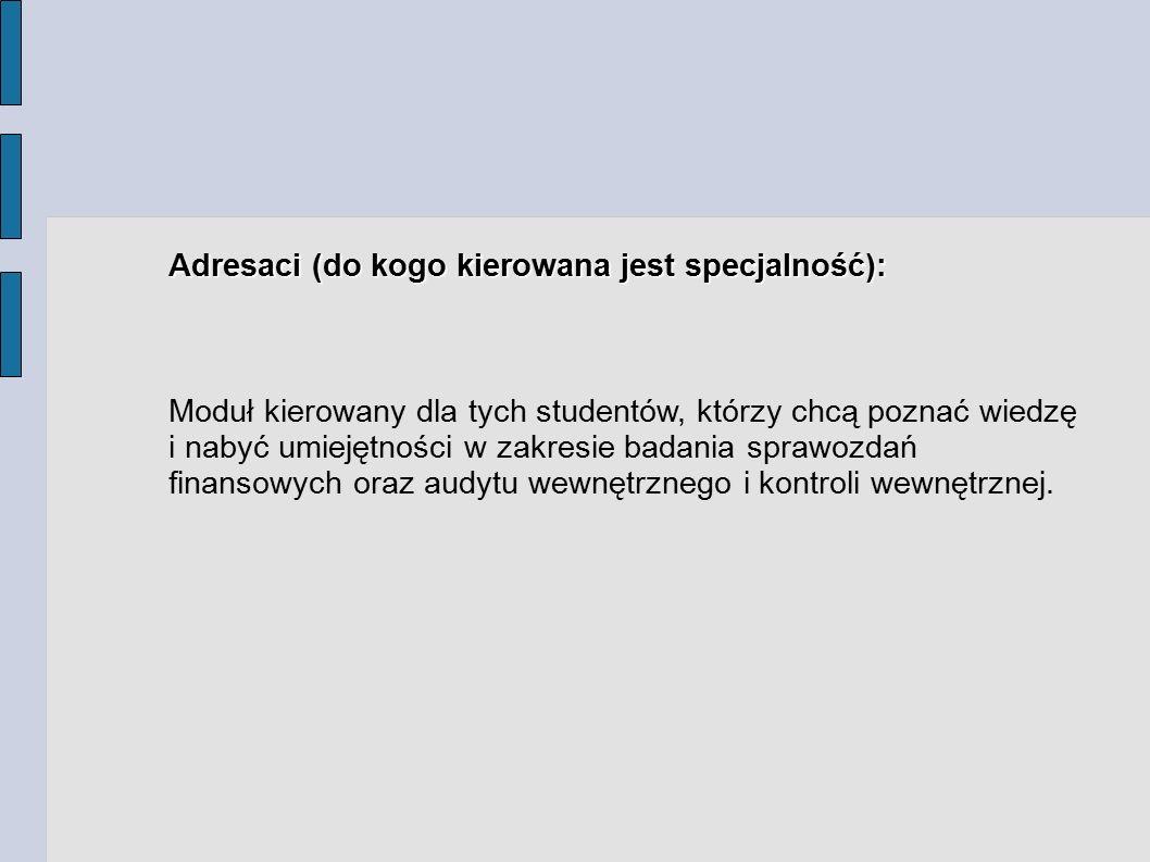 Adresaci (do kogo kierowana jest specjalność): Moduł kierowany dla tych studentów, którzy chcą poznać wiedzę i nabyć umiejętności w zakresie badania s