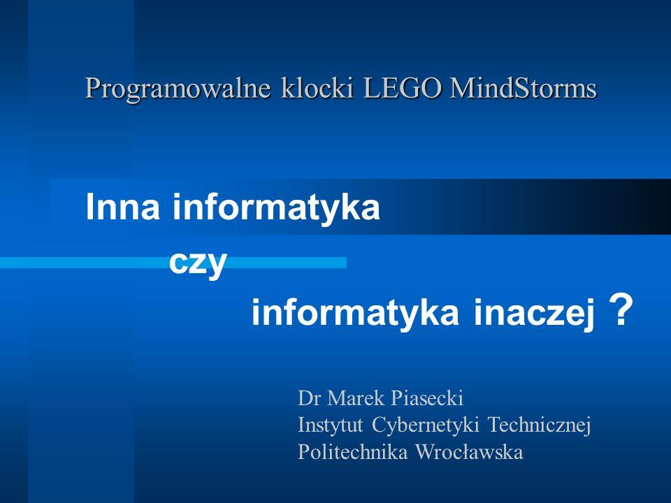 Programowalne klocki LEGO MindStorms Inna informatyka czy informatyka inaczej .