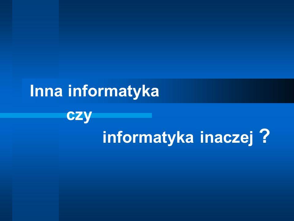 Inna informatyka czy informatyka inaczej ?