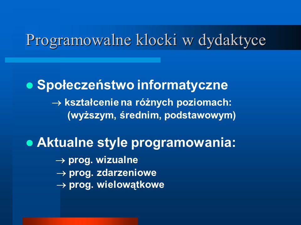 Programowalne klocki w dydaktyce Społeczeństwo informatyczne  kształcenie na różnych poziomach: (wyższym, średnim, podstawowym) Aktualne style programowania:  prog.