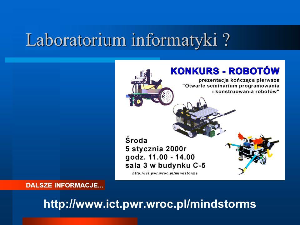 Laboratorium informatyki http://www.ict.pwr.wroc.pl/mindstorms DALSZE INFORMACJE...